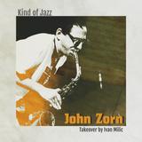 Kind of Jazz - John Zorn (Takeover by Ivan Milic)