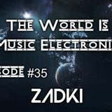 DJ ZADKI Present.-The World Is Music Electronic (Episode #35)