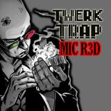 TRAP TWERK 2016 (ROCKIN REMIXES) MIC RED 2017