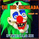 BIG ENCHILADA 41: 2011 SPOOKTACULAR