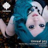 Unreal 303 - P.E.T.G. Vol. 4 -  Something to Remember (11.03.2013)