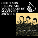 GUEST MIX RECONTAIN YOUR BRAIN BY MARTYNAS JOČIONIS