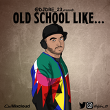 @DJDRE_23 - Old School Like...