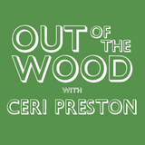 Ceri Preston - Out of the Wood, Show 125