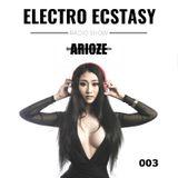 ELECTRO ECSTASY 003 with Arioze