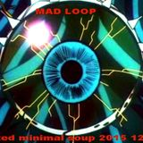 MAD LOOP mixed minimal soup 2015 12 06