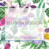 Elution Session ep.2 - Tropical House