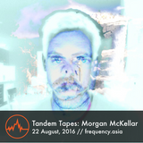 Morgan McKellar [Tandem Tapes] - 29th August, 2016