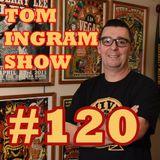 Tom Ingram Show #120