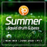 Johnny B Summer Liquid Drum & Bass Mix June 2018 Part 1