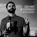 Cego mas Acreditando / Meesh Fomenko