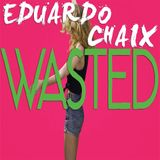 Wasted - Eduardo Chaix (Bootleg)