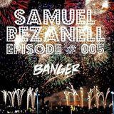 SAMUEL BEZANELL - Episode # 005 (BANGER)