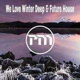 We Love Winter Deep & Future House