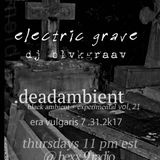 deadambient installation21 on hexx9 radio:  ELECTRIC GRAVE blvkgraav mix  8 31 2k17
