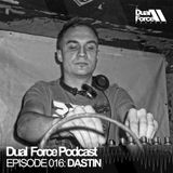 Dastin - Dual Force Podcast #016