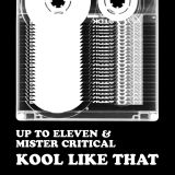 Up To Eleven & Mister Critical - Kool Like That