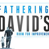 Fathering - David's Room For Improvement