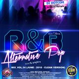 DJ DOTCOM_R&B x ALTERNATIVE x POP_MIX_VOL.34 (JUNE - 2018 -  CLEAN VERSION)