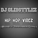 DJ GlibStylez - Hip Hop Vibez (Blends & Throwback Gemz)