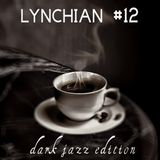 Lynchian #12 — Dark Jazz Edition
