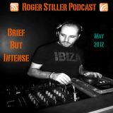 Roger Stiller - Brief But Intense - Podcast May 2012