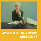 ADVENTURES IN A DISCO - SESSION #9
