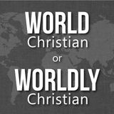 World Christian or Worldly Christian