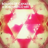 Boards of Canada - A Dead Mexico mix