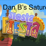 Dan B's Saturday Siesta/Fiesta pt.1