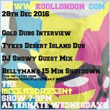 14.12.16 Kool London Show with Gold Dubs Interview, Bellyman, Tyke & DJ Snowy