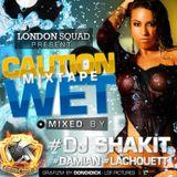 Caution Wet Mixtape [www.facebook.com/GetMad.Ent] Mix By Dj Shakit