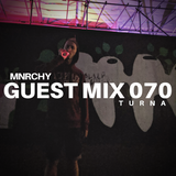 MNRCHY Guest Mix 070 // TURNA