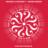 What Is Jazz? with Magda Brand (Season 2: Episode 7)