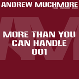 More Than You Can Handle 001 (September 2014) with Andrew Muchmore