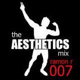 Ramon R - The Aesthetics Mix 007