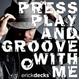 Erick Decks - Press Play And Groove With Me - DJ Mix