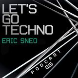 Let's Go Techno Podcast 015 with Eric Sneo