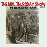 The Mal Thursday Show #151: Heads Up