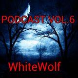 Podcast vol.6 (WhiteWolf)