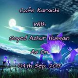 Cafe Karachi With Sayed Azhur Hussain As On 04th Sep. 2013
