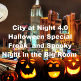 City at Night 4.0 - Halloween Special - Freak and Spooky Night in the Big Room