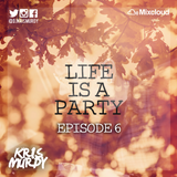 @DJKRISMURDY // #LIFEISAPARTY -  EPISODE SIX
