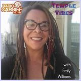 Temple Vibes with Emily Williams #14 - Radio Cardiff, 14th April 2017