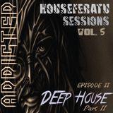 ADDICTED [Episode 2] - Houseferatu Sessions Vol. 5 ( Deep House Part II )