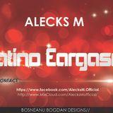 #Alecks M. - Latino Eargasm ( 2014 SET MIX )