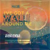 No.38 - I've Got a Wall Around Me