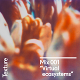 "Texture Mix 001: ""Virtual ecosystems"""