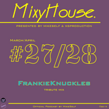 MixyHouse #27,28 (March/April 2015) FRANKIE KNUCKLES tribute mix by MikeSelf & XS Production