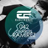 ELECTRONIC PODCAST 042 - CHARLES RAMIREZ